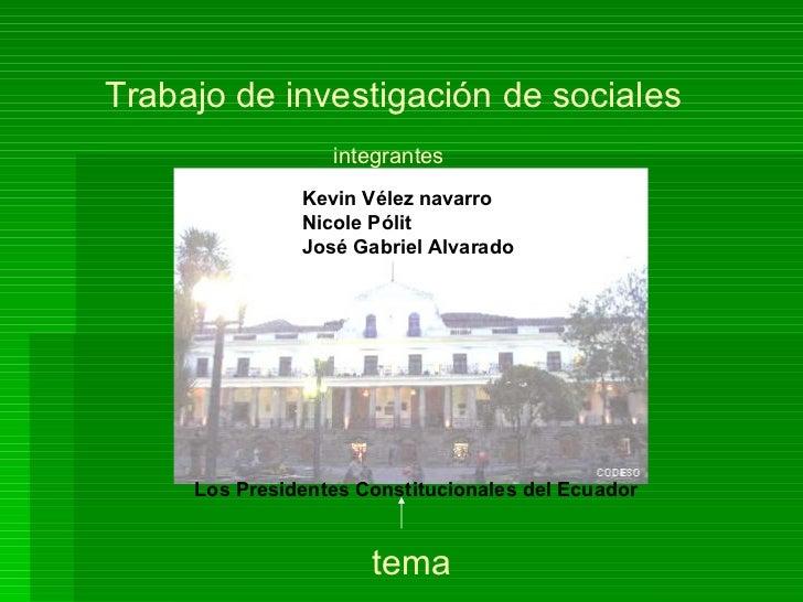 Trabajo de investigación de sociales integrantes Kevin Vélez navarro Nicole Pólit José Gabriel Alvarado Los Presidentes Co...