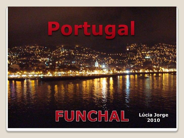 Portugal<br />Portugal<br />FUNCHAL<br />Lúcia Jorge<br />2010<br />