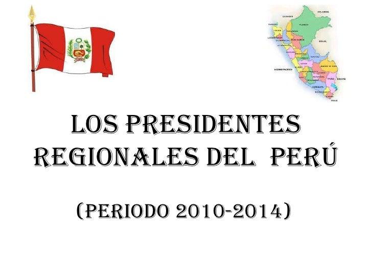 Los presidentesregionales del perú  (periodo 2010-2014)