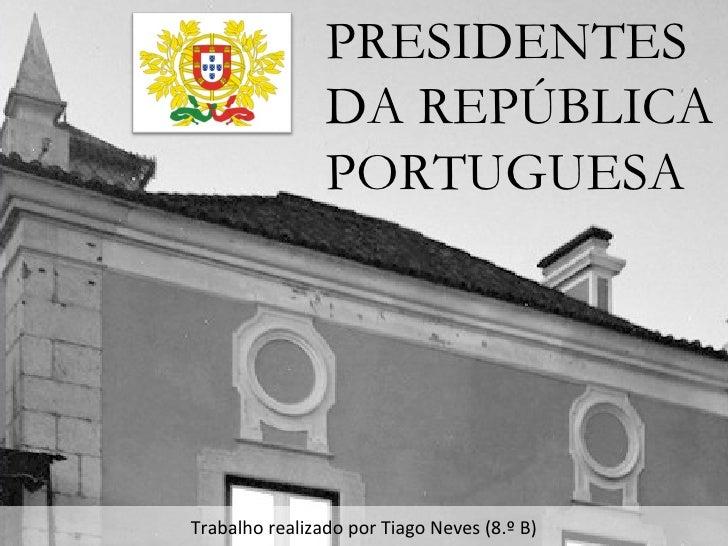 PRESIDENTES DA REPÚBLICA<br />PORTUGUESA<br />Trabalho realizado por Tiago Neves (8.º A)<br />