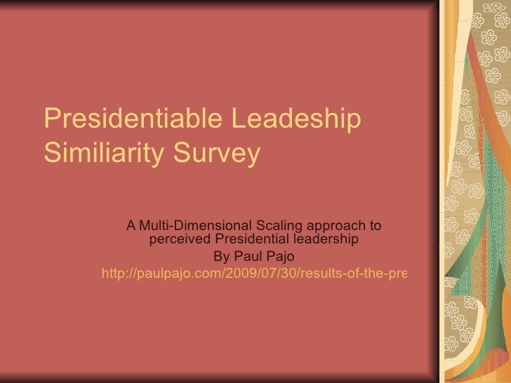 Presidentiable Leadeship Similiarity Survey A Multi-Dimensional Scaling approach to perceived Presidential leadership By P...