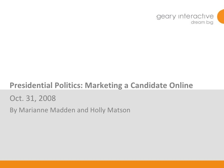 Presidential Politics: Marketing a Candidate Online Oct. 31, 2008 By Marianne Madden and Holly Matson