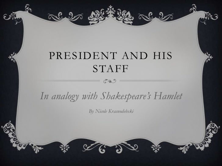 President and his Staff<br />In analogy with Shakespeare's Hamlet<br />By Nicole Krasnodebski <br />