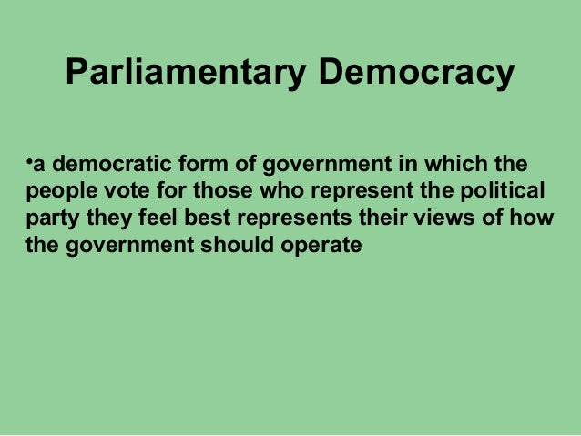 "an analysis of albanias government as a parliamentary democracy ""functioning of parliamentary democracy in india"" by shri pa sangma parliamentary democracy as distinguished from presidential democracy our constitution provides for parliamentary form of government."