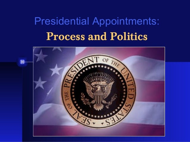 Presidential Appointments:  Process and Politics  1