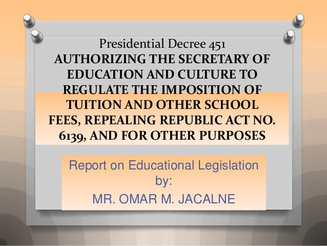 Presidential Decree 451 AUTHORIZING THE SECRETARY OF   EDUCATION AND CULTURE TO  REGULATE THE IMPOSITION OF   TUITION AND ...