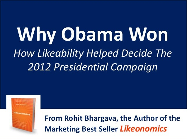 Why Obama WonHow Likeability Helped Decide The  2012 Presidential Campaign      From Rohit Bhargava, the Author of the    ...