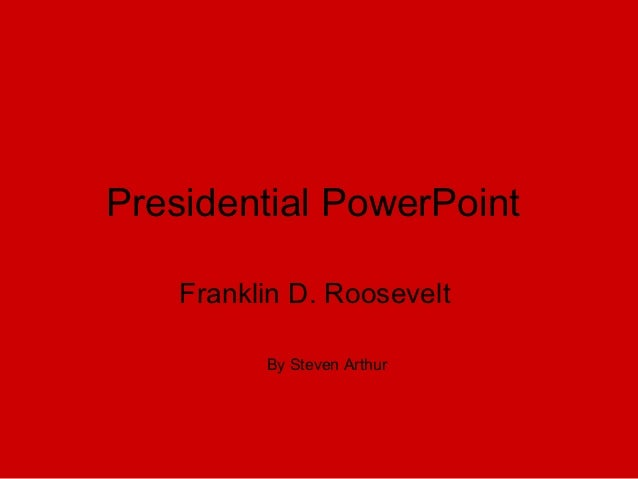 Presidential PowerPoint    Franklin D. Roosevelt          By Steven Arthur