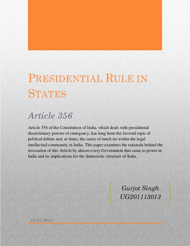 PRESIDENTIAL RULE INSTATESArticle 356Article 356 of the Constitution of India, which deals with presidentialdiscretionary ...
