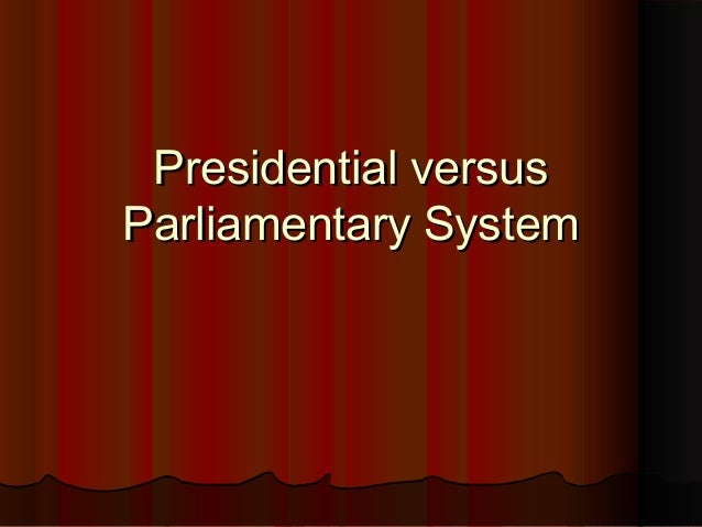 Comparison between Presidential and parliamentary form of Government