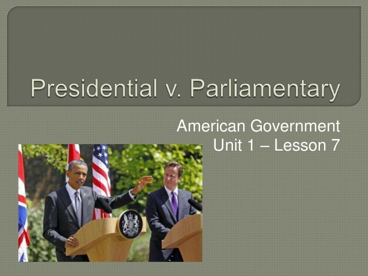 presidential and parliamentary systems of government essay Free essay: presidential vs parliamentary political systems there are two main types of political systems, one being a presidential system and the other.