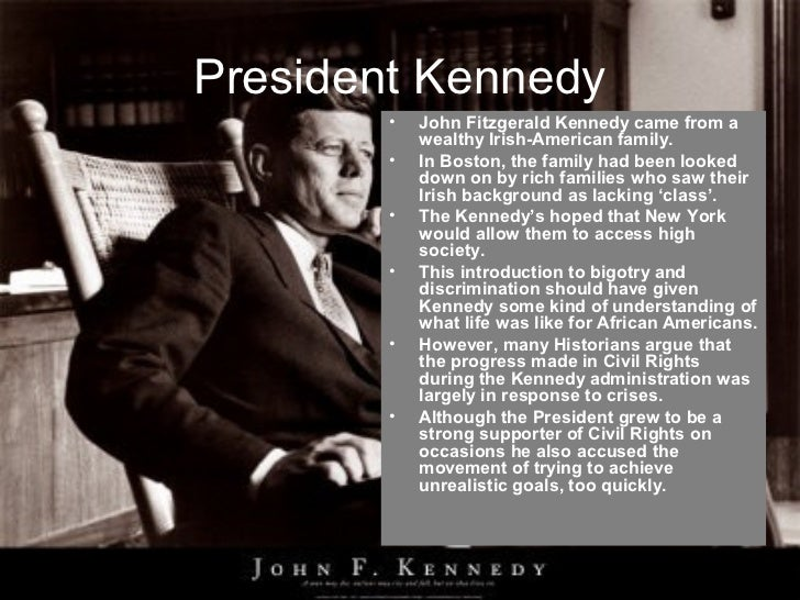 President Kennedy        •   John Fitzgerald Kennedy came from a            wealthy Irish-American family.        •   In B...