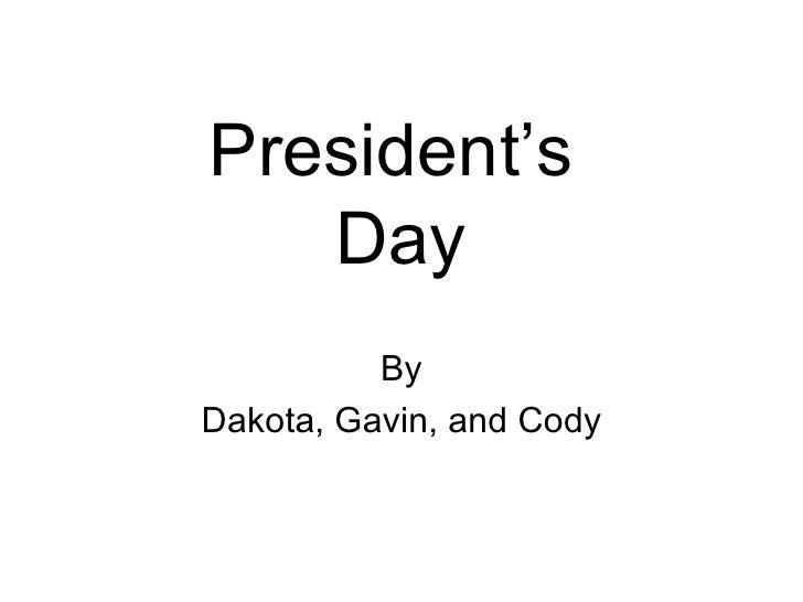 President's  Day By Dakota, Gavin, and Cody