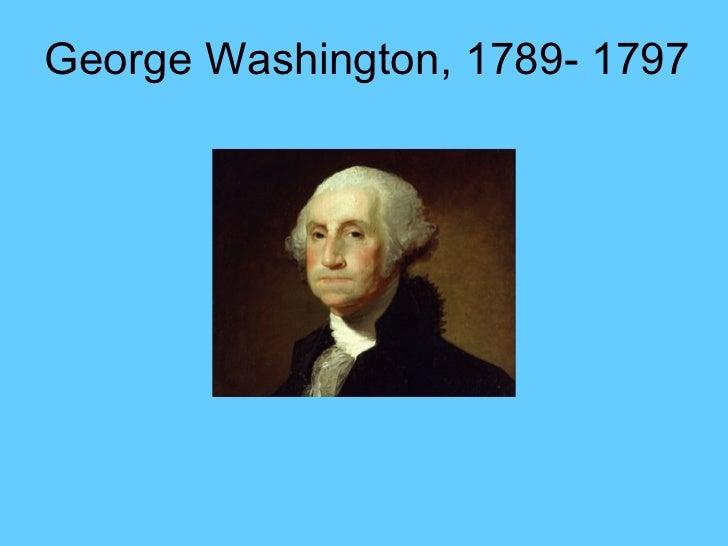 George Washington, 1789- 1797