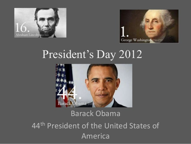President's Day 2012            Barack Obama44th President of the United States of               America