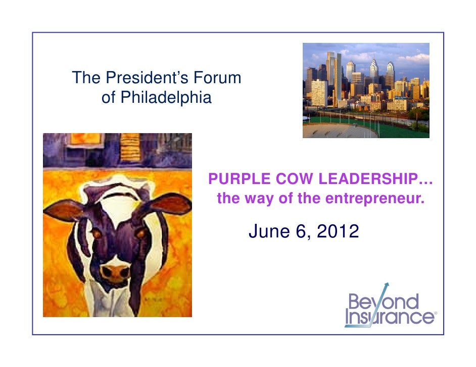 The President's Forum   of Philadelphia                PURPLE COW LEADERSHIP…                 the way of the entrepreneur....