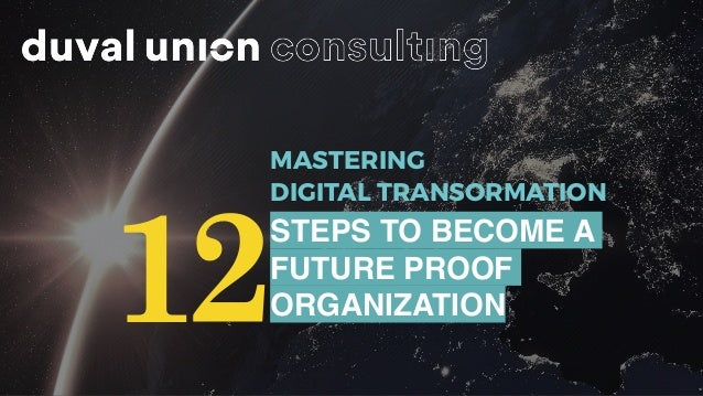 MASTERING DIGITAL TRANSORMATION 12 STEPS TO BECOME A FUTURE PROOF ORGANIZATION