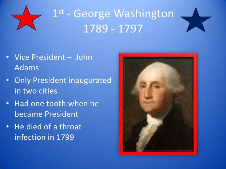 1st - George Washington1789 - 1797<br />Vice President –  John Adams<br />Only President inaugurated in two cities<br />Ha...