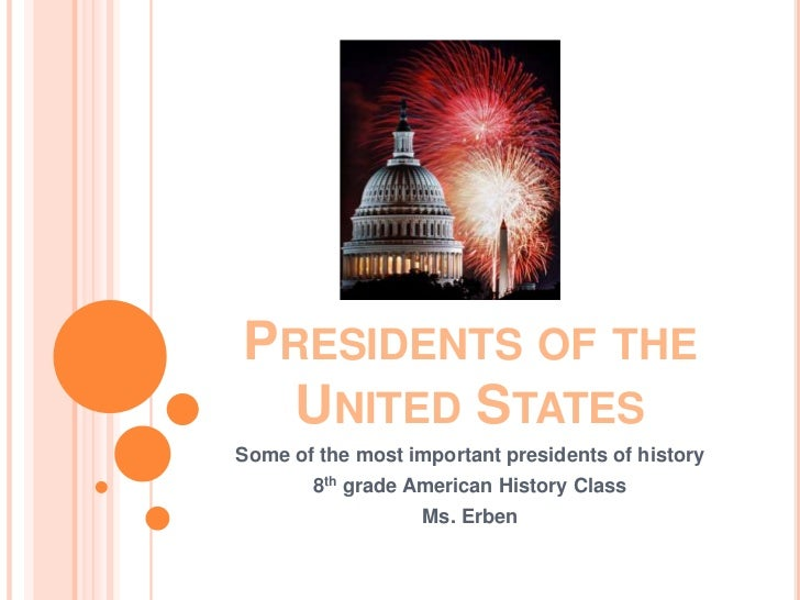 Presidents of the United States <br />Some of the most important presidents of history <br />8th grade American History Cl...
