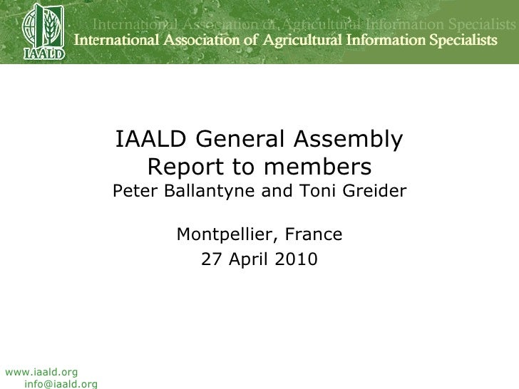 IAALD General Assembly Report to members Peter Ballantyne and Toni Greider Montpellier, France 27 April 2010
