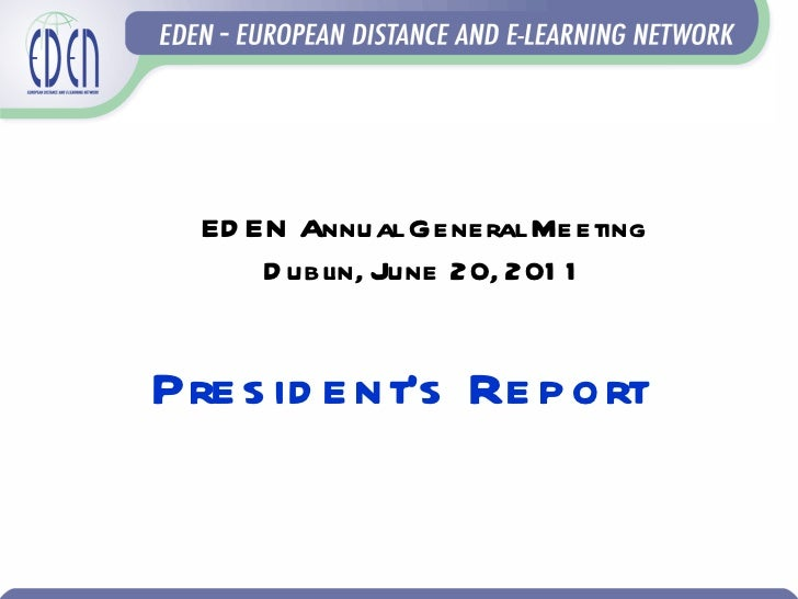 EDEN Annual General Meeting Dublin, June 20, 2011 President's Report
