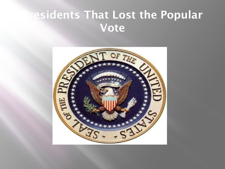 Presidents That Lost the Popular             Vote