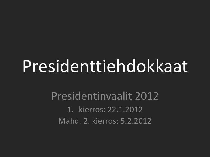 Presidenttiehdokkaat   Presidentinvaalit 2012     1. kierros: 22.1.2012    Mahd. 2. kierros: 5.2.2012