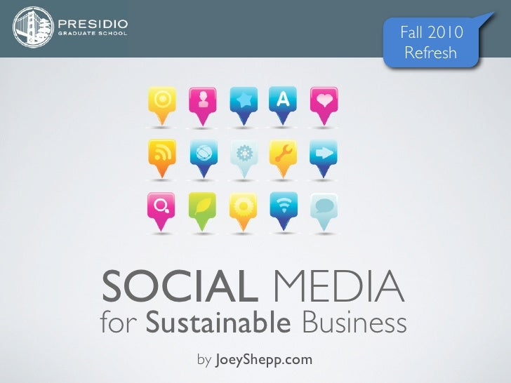 Fall 2010                            Refresh     SOCIAL MEDIA for Sustainable Business        by JoeyShepp.com