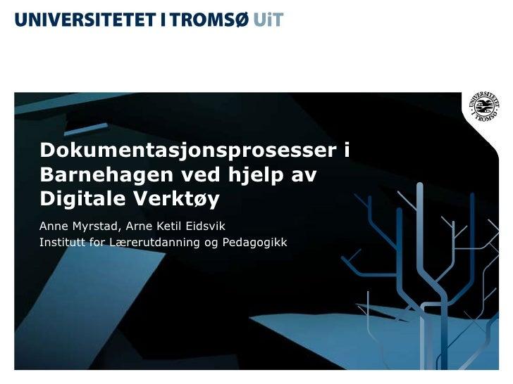 Dokumentasjonsprosesser i Barnehagen ved hjelp av  Digitale Verktøy Anne Myrstad, Arne Ketil Eidsvik Institutt for Lærerut...