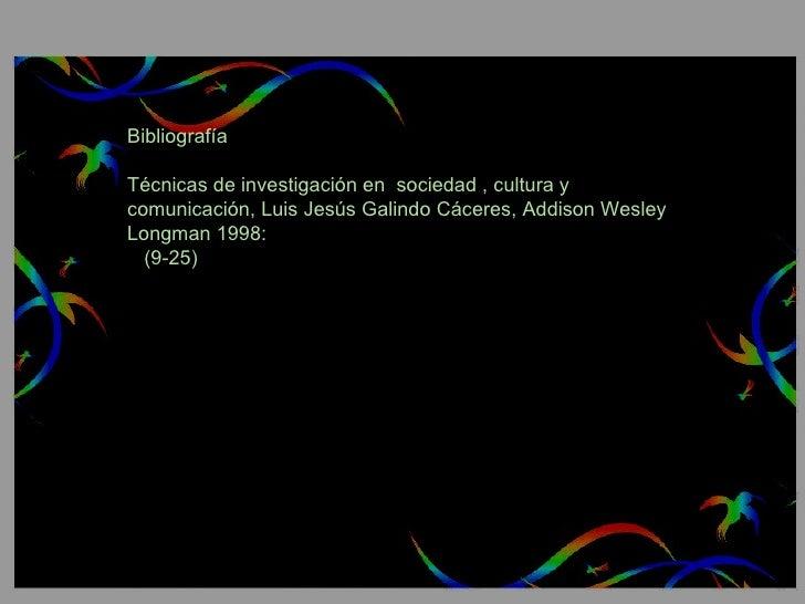 Bibliografía  Técnicas de investigación en  sociedad , cultura y comunicación, Luis Jesús Galindo Cáceres, Addison Wesley ...