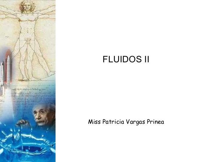 FLUIDOS II Miss Patricia Vargas Prinea