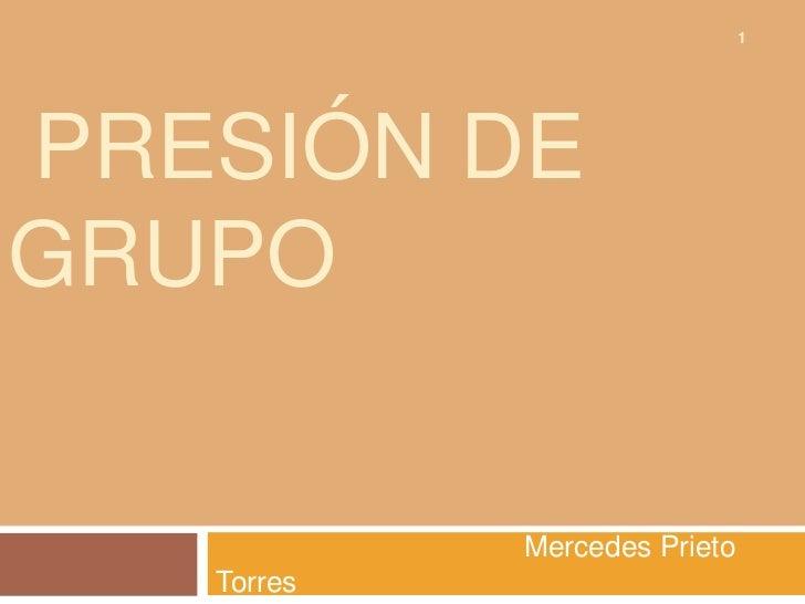 1PRESIÓN DEGRUPO            Mercedes Prieto   Torres