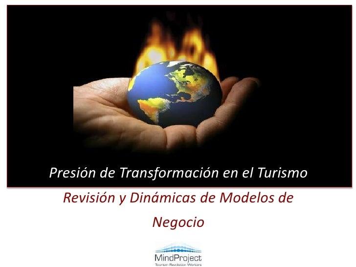 Presión de Transformación en el Turismo<br />Revisión y Dinámicas de Modelos de Negocio<br />