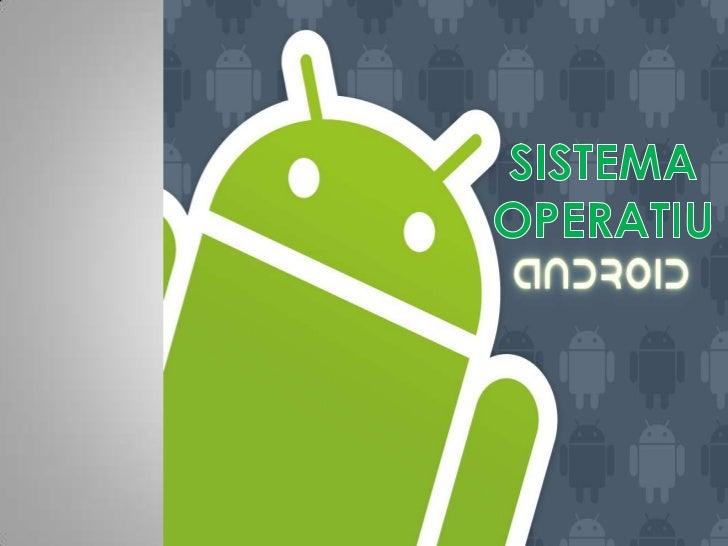 - Android és un sistema operatiu disponible en  mòbils, tablets i altres dispositius basat en  Linux (PC).- Aquest sistema...