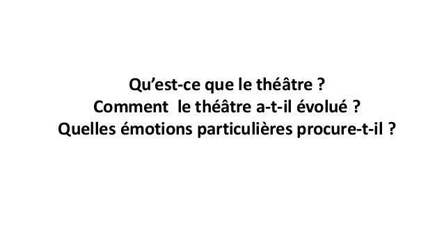 Qu'est-ce que le théâtre ? Comment le théâtre a-t-il évolué ? Quelles émotions particulières procure-t-il ?