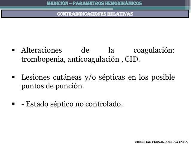 MEDICIÓN – PARAMETROS HEMODINÁMICOS             Contraindicaciones relativas Alteraciones     de      la      coagulación...