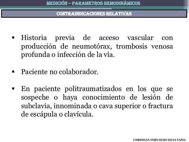 MEDICIÓN – PARAMETROS HEMODINÁMICOS             Contraindicaciones relativas Historia previa de acceso vascular con  prod...