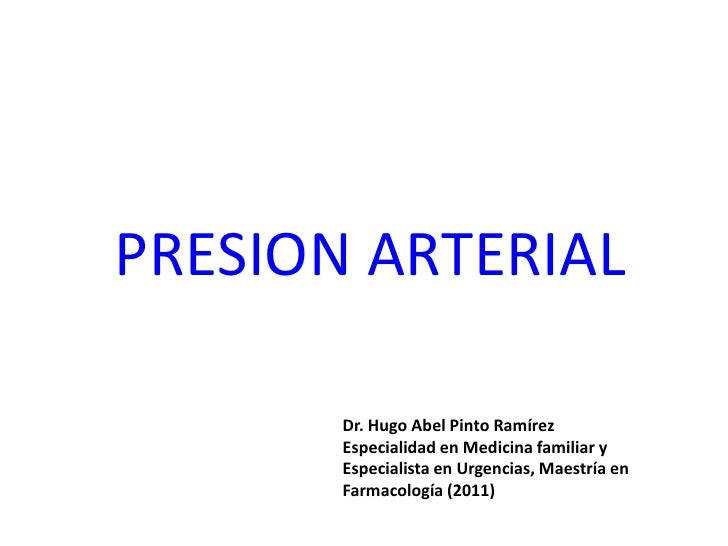 PRESION ARTERIAL       Dr. Hugo Abel Pinto Ramírez       Especialidad en Medicina familiar y       Especialista en Urgenci...