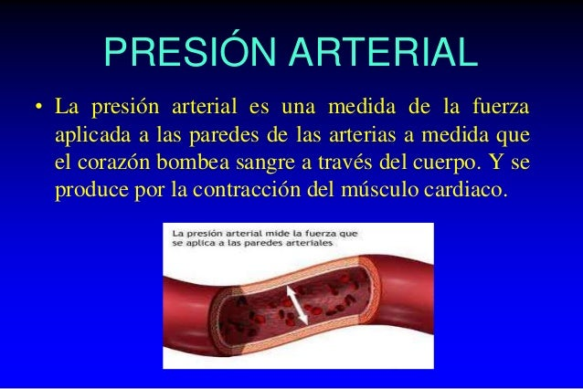 PRESIÓN ARTERIAL • La presión arterial es una medida de la fuerza aplicada a las paredes de las arterias a medida que el c...