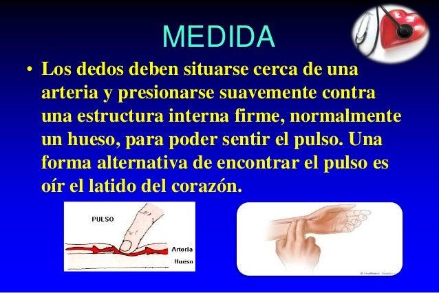 MEDIDA • Los dedos deben situarse cerca de una arteria y presionarse suavemente contra una estructura interna firme, norma...