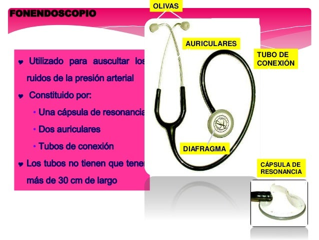 FONENDOSCOPIO  Utilizado para auscultar los ruidos de la presión arterial  Constituido por: • Una cápsula de resonancia ...