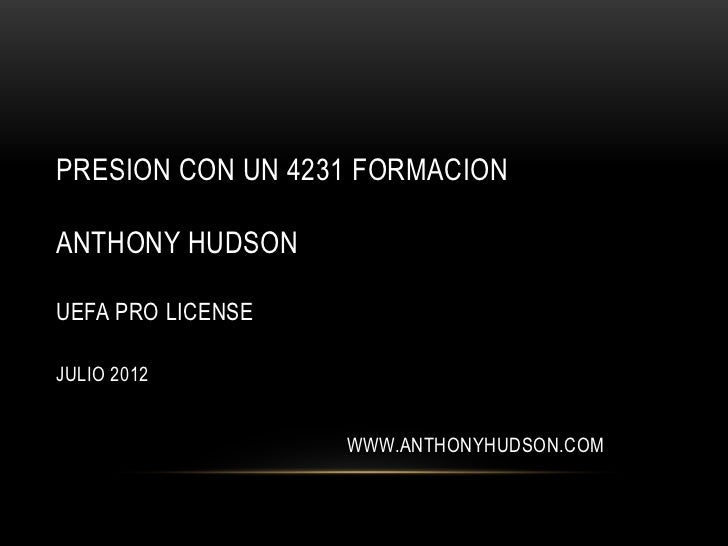 PRESION CON UN 4231 FORMACIONANTHONY HUDSONUEFA PRO LICENSEJULIO 2012                   WWW.ANTHONYHUDSON.COM