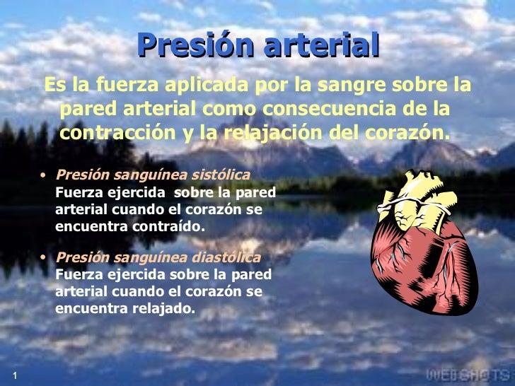 Presión arterial Es la fuerza aplicada por la sangre sobre la  pared arterial como consecuencia de la contracción y la rel...