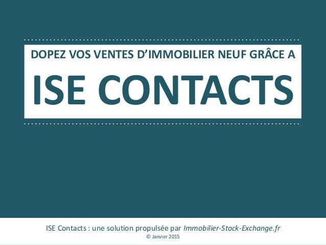 DOPEZ VOS VENTES D'IMMOBILIER NEUF GRÂCE A ISE CONTACTS ISE Contacts : une solution propulsée par Immobilier-Stock-Exchang...