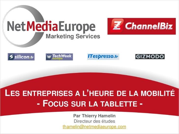 Marketing ServicesLES ENTREPRISES A L'HEURE DE LA MOBILITÉ       - FOCUS SUR LA TABLETTE -                  Par Thierry Ha...