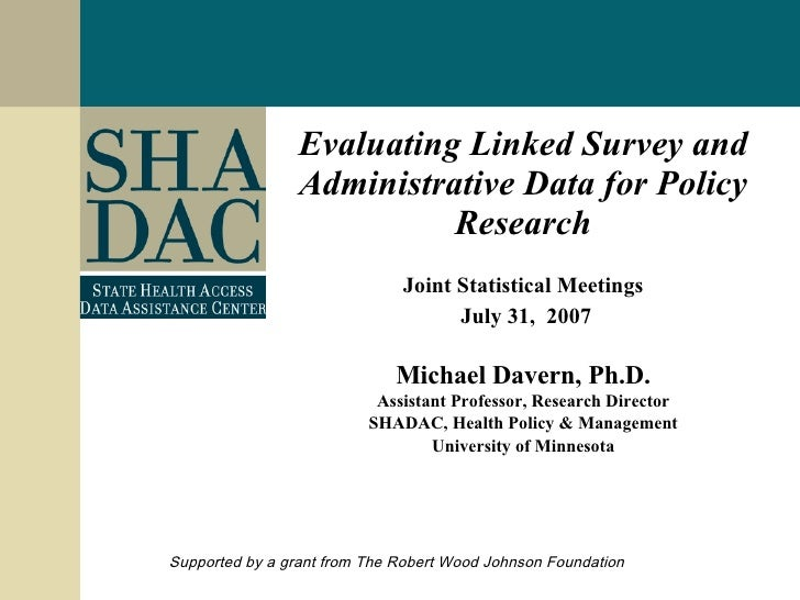 Evaluating Linked Survey and Administrative Data for Policy Research Joint Statistical Meetings July 31,  2007 Michael Dav...