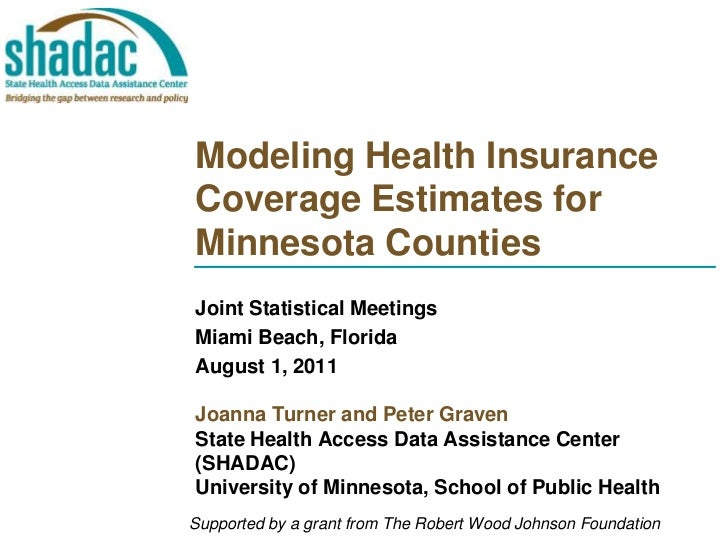 Modeling Health Insurance Coverage Estimates for Minnesota Counties<br />Joint Statistical Meetings<br />Miami Beach, Flor...