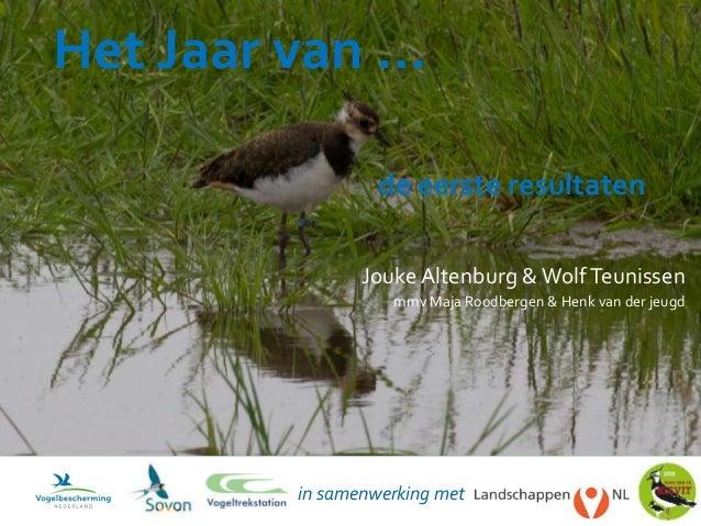WolfTeunissen Henk van der Jeugd Maja Roodbergen Tess van deVoorde Het Jaar van … de eerste resultaten JoukeAltenburg &Wol...