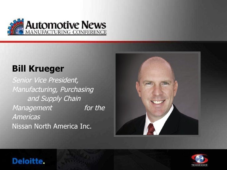 Bill Krueger <ul><li>Senior Vice President, Manufacturing, Purchasing  and Supply Chain Management  for the Americas </li>...