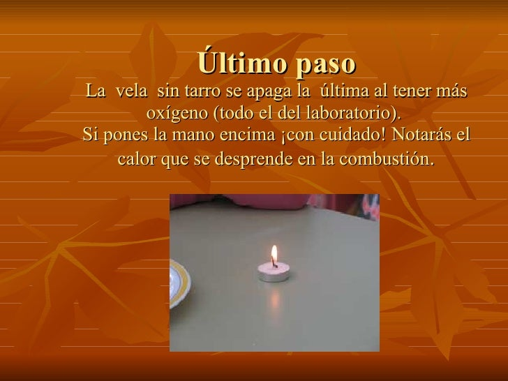 Último paso La  vela  sin tarro se apaga la  última al tener más oxígeno (todo el del laboratorio).  Si pones la mano enci...